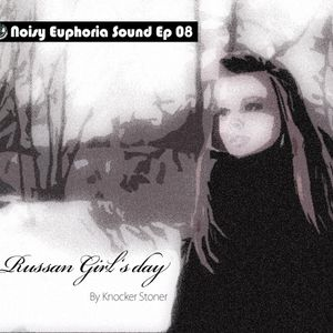 Noisy Euphoria Sound Ep 08 (DubSetp Edition) - Russan Girl's day