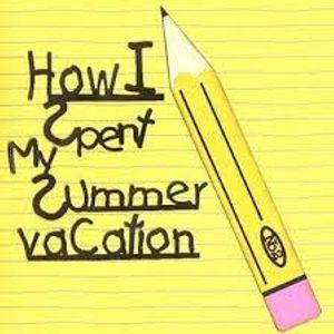 My Summer Vacation!