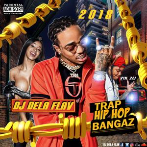 2018-Hip Hop Trap Bangaz Mix (Vol# 221) by DJ DELA FLAV | Mixcloud