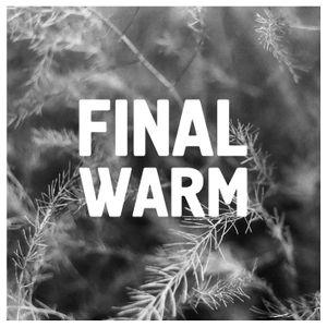 Final Warm