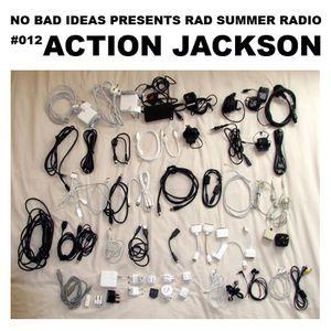 No Bad Ideas Presents Rad Summer Radio #012: Action Jackson