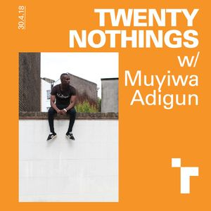Twenty nothings with Muyiwa Adigun - 30 April 2018