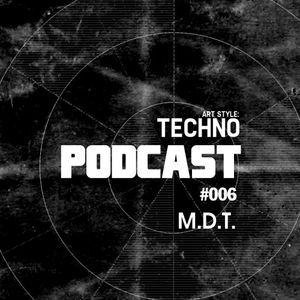 Art Style: Techno | Podcast #006 : M.D.T.