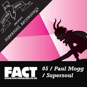 FACT Mix 05: Paul Mogg (Supersoul Recordings)