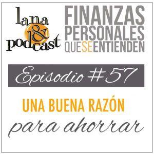 Una buena razón para ahorrar. Podcast #57