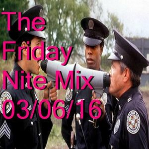 The Friday Nite Mix 03/06/16