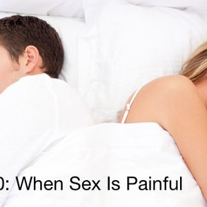 SMR#250: When Sex Is Painful