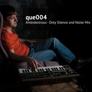 Ambidextrous - Only Silence and Noise mix for quejournal.org (Que004)