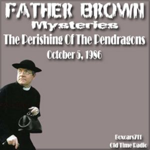 The Father Brown Mysteries - The Perishing Of The Pendragons (10-05-86)