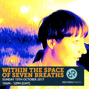 Within The Space Of Seven Breaths 15th October 2017