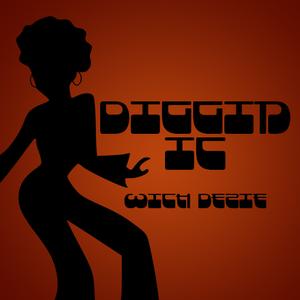 Diggin It With Dezie 07-07-2016