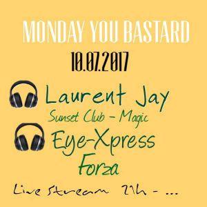 Monday you bastard,  Laurent Jay & Eye-Xpress