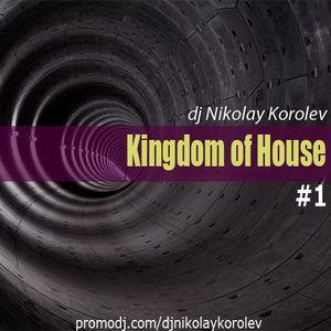 Kingdom Of House #1 - mix by Nikolay Korolev