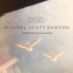 020: Michael Scott Dawson - 'We Had the City to Ourselves'