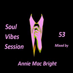 Soul vibe Session 53 Mixed by Annie Mac bright