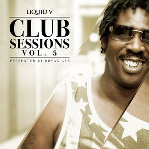 Liquid V Clubs Sessions Vol 5 - Mixed by Bryan G feat Stamina