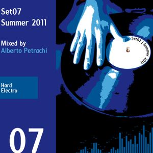 Set07 | 2011 Summer | Hard - Electro | Mixed by Alberto Petrachi