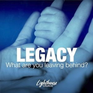 LEGACY: What are you leaving behind?