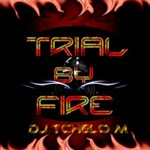 TRIAL BY FIRE - DJ Tchelo M.