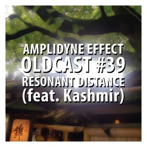 Oldcast #39 - Resonant Distance (feat. Kashmir) (06.08.2011)