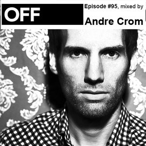 OFF Recordings Podcast Episode #95, mixed by Andre Crom