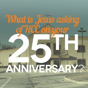 What is Jesus asking of HCC on your 25th Anniversary?
