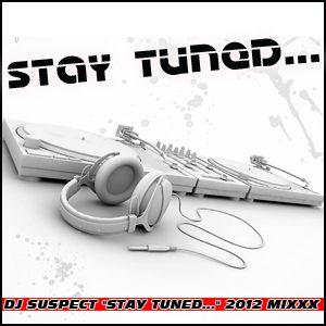 """Stay Tuned...""Dj Suspect 2012 Mixxx"