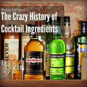 40 - The Crazy History of Cocktail Ingredients