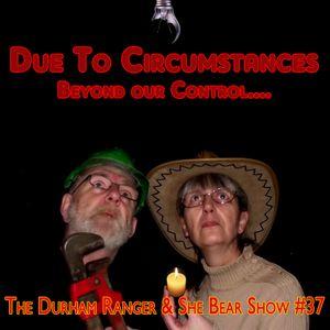 The Durham Ranger & She Bear Show #37 - Due to Circumstances...