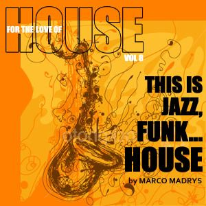 Marco Madrys - FTLOH, vol 8 - This is Jazz, Funk...House (live set mix)