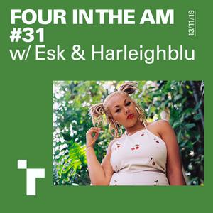 Four in the AM #31 w/ Esk & Harleighblu - 13 Nov 2019