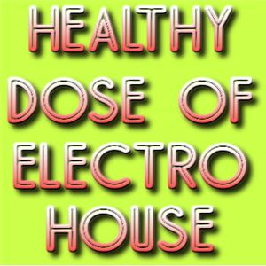 Healthy Dose of Electro House