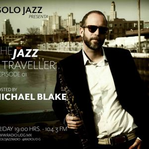 THE JAZZ TRAVELLER EPISODE 01/03 HOSTED BY MICHAEL BLAKE FOR SOLO JAZZ