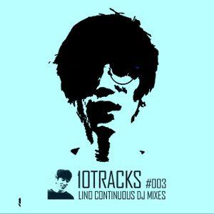 10TRACKS #003 [ LINO CONTINUOUS DJ MIXES ]