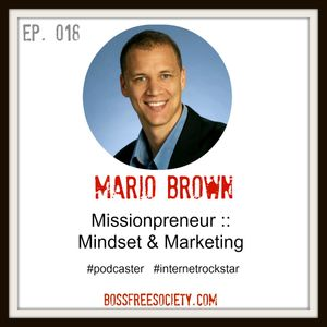 BFS 018: Mario Brown   Missionpreneur Podcast, Mindset & Marketing