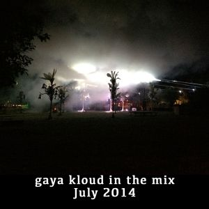 Gaya Kloud in the mix - July 2014