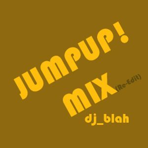 JUMPUP! MIX (Re-Edit) - Dj blah