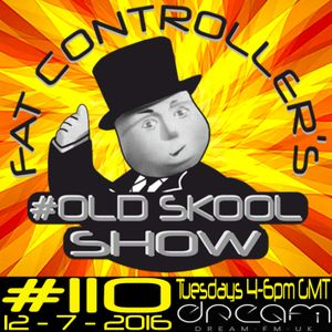 #OldSkool Show #110 with DJ Fat Controller 12th July 2016