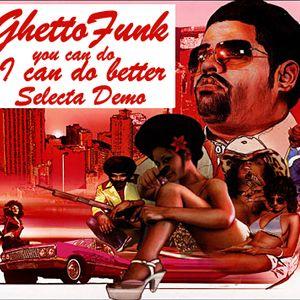 GhettoFunk you can do, I can do better