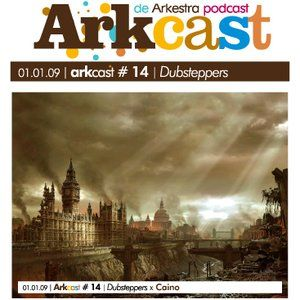 ARKcast 14- Dubsteppers 2008