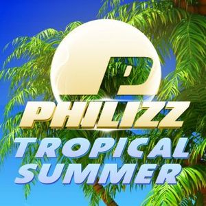 Philizz - Tropical Summer 2016