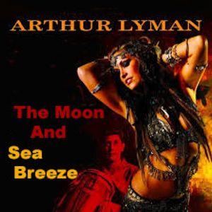 Arthur Lyman - The Moon And Sea Breeze (Mixtape)