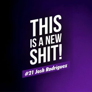 THIS IS A NEW SHIT! #21 Josh Rodríguez