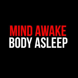 Mind Awake, Body Asleep