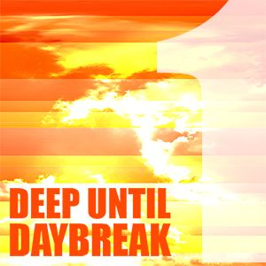 The Deep Until Daybreak Mix #1