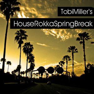 TobiMiller's HouseRokkaSpringBreak
