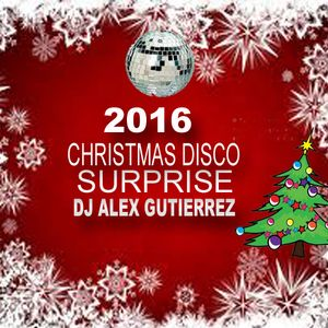 2016 DISCO SURPRISE by DJ Alex Gutierrez