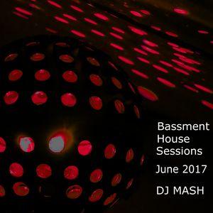 Bassment House Sessions June 2017 - DJ MASH