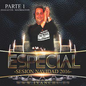 ESPECIAL NAVIDAD 2016 - IVANCHU DEEJAY (PARTE 1 - REGGAETON MONBAHTON)
