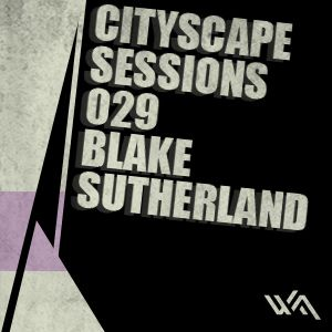 Cityscape Sessions 029: Blake Sutherland